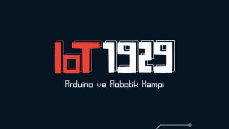 IOT 1929 Arduino ve Robotik Eğitim Kampı İçin Son Başvuru Tarihi 26 Şubat